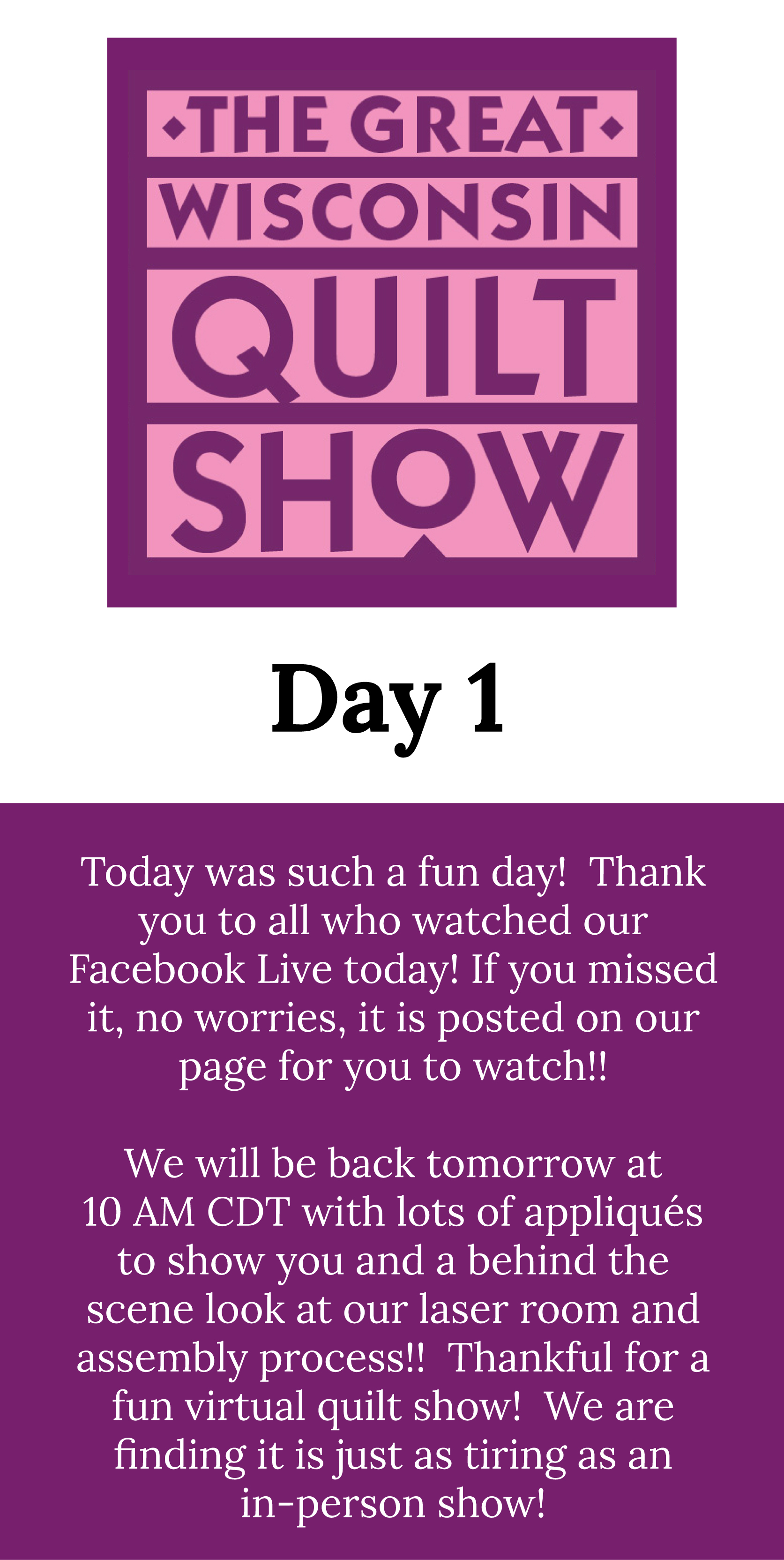 Today was such a fun day!  Thank you to all who watched our Facebook Live today! If you missed it, no worries, it is posted on our page for you to watch!!  We will be back tomorrow at  10 AM CDT with lots of appliqués to show you and a behind the scene look at our laser room and assembly process!!  Thankful for a fun virtual quilt show!  We are finding it is just as tiring as an in-person show!