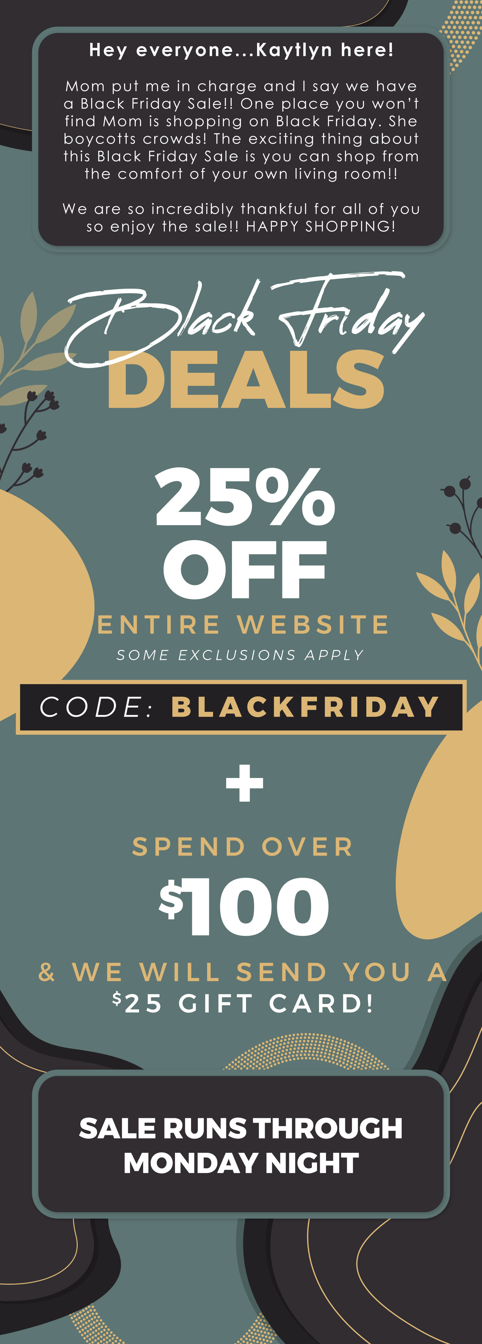 Enjoy up to 25% off the entire website + a $25 gift card if you spend over $100!
